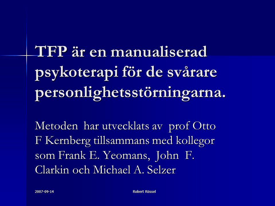 2007-09-14 Robert Rössel TFP är en manualiserad psykoterapi för de svårare personlighetsstörningarna.