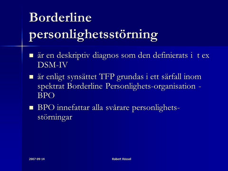 2007-09-14Robert Rössel Borderline personlighetsstörning är en deskriptiv diagnos som den definierats i t ex DSM-IV är en deskriptiv diagnos som den definierats i t ex DSM-IV är enligt synsättet TFP grundas i ett särfall inom spektrat Borderline Personlighets-organisation - BPO är enligt synsättet TFP grundas i ett särfall inom spektrat Borderline Personlighets-organisation - BPO BPO innefattar alla svårare personlighets- störningar BPO innefattar alla svårare personlighets- störningar