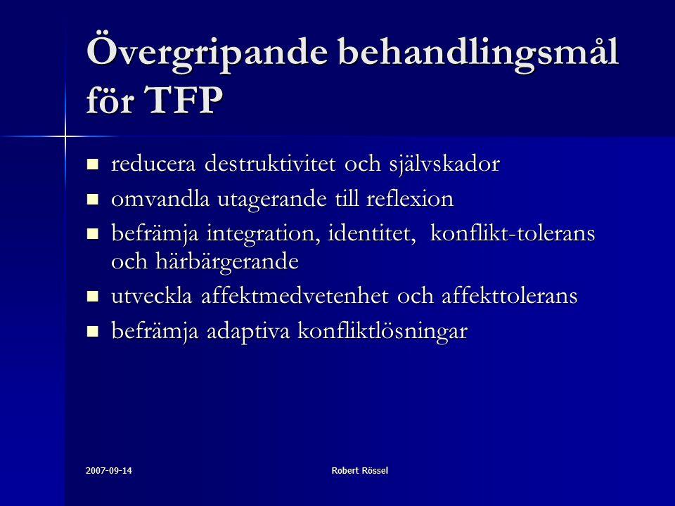 2007-09-14Robert Rössel Övergripande behandlingsmål för TFP reducera destruktivitet och självskador reducera destruktivitet och självskador omvandla utagerande till reflexion omvandla utagerande till reflexion befrämja integration, identitet, konflikt-tolerans och härbärgerande befrämja integration, identitet, konflikt-tolerans och härbärgerande utveckla affektmedvetenhet och affekttolerans utveckla affektmedvetenhet och affekttolerans befrämja adaptiva konfliktlösningar befrämja adaptiva konfliktlösningar
