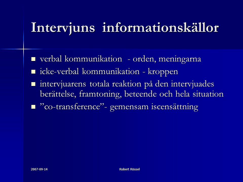 2007-09-14Robert Rössel Intervjuns informationskällor verbal kommunikation - orden, meningarna verbal kommunikation - orden, meningarna icke-verbal ko