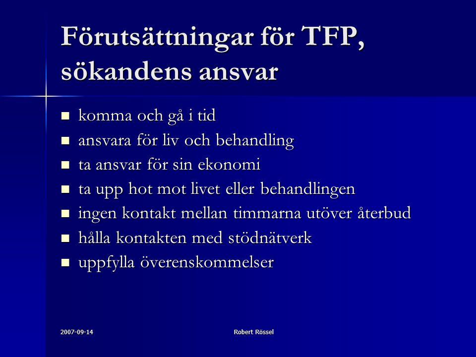2007-09-14Robert Rössel Förutsättningar för TFP, sökandens ansvar komma och gå i tid komma och gå i tid ansvara för liv och behandling ansvara för liv