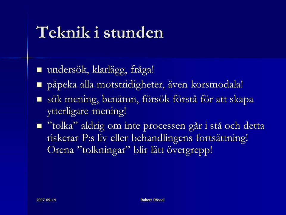 2007-09-14Robert Rössel Teknik i stunden undersök, klarlägg, fråga! undersök, klarlägg, fråga! påpeka alla motstridigheter, även korsmodala! påpeka al
