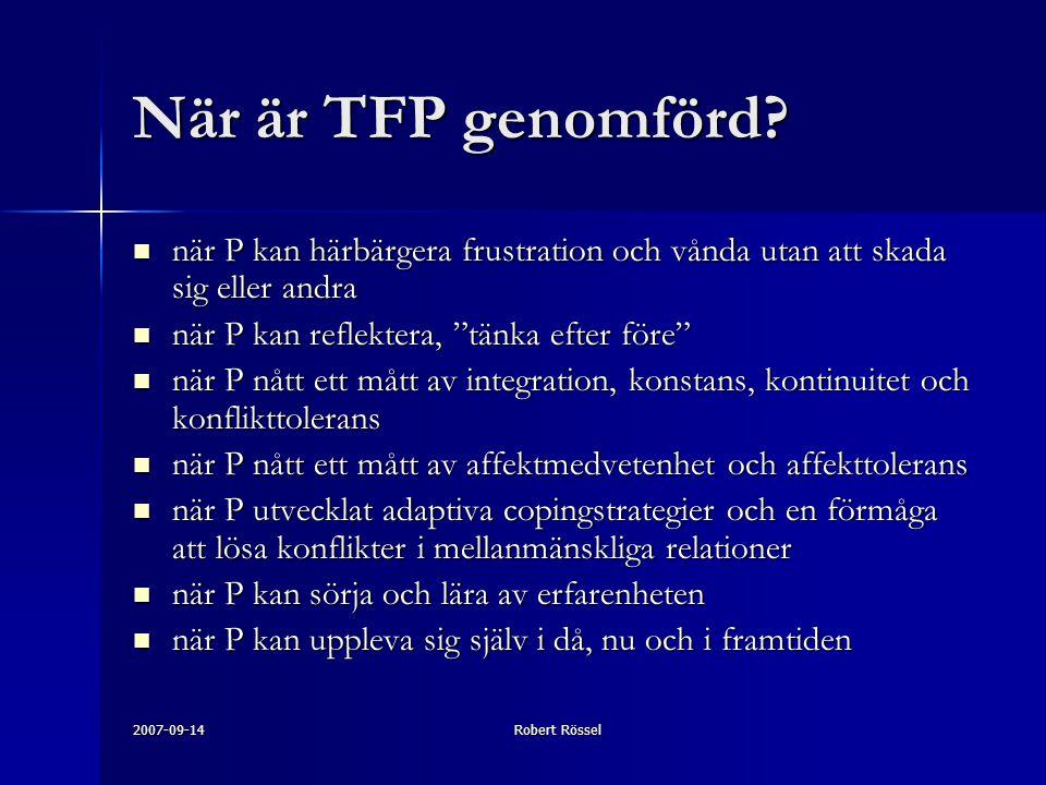 2007-09-14Robert Rössel När är TFP genomförd? när P kan härbärgera frustration och vånda utan att skada sig eller andra när P kan härbärgera frustrati