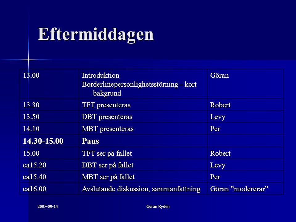 2007-09-14Göran Rydén 13.00Introduktion Borderlinepersonlighetsstörning – kort bakgrund Göran 13.30 TFT presenteras Robert 13.50 DBT presenteras Levy 14.10 MBT presenteras Per 14.30-15.00Paus 15.00 TFT ser på fallet Robert ca15.20 DBT ser på fallet Levy ca15.40 MBT ser på fallet Per ca16.00 Avslutande diskussion, sammanfattning Göran modererar Eftermiddagen