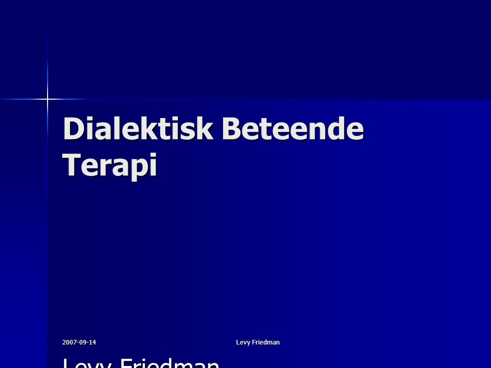 2007-09-14 Dialektisk Beteende Terapi Levy Friedman Leg psykolog/psykoterapeut Handledare