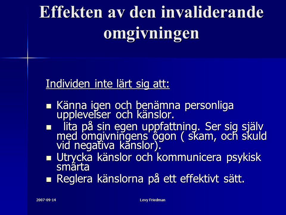 2007-09-14Levy Friedman Effekten av den invaliderande omgivningen Individen inte lärt sig att: Känna igen och benämna personliga upplevelser och känslor.