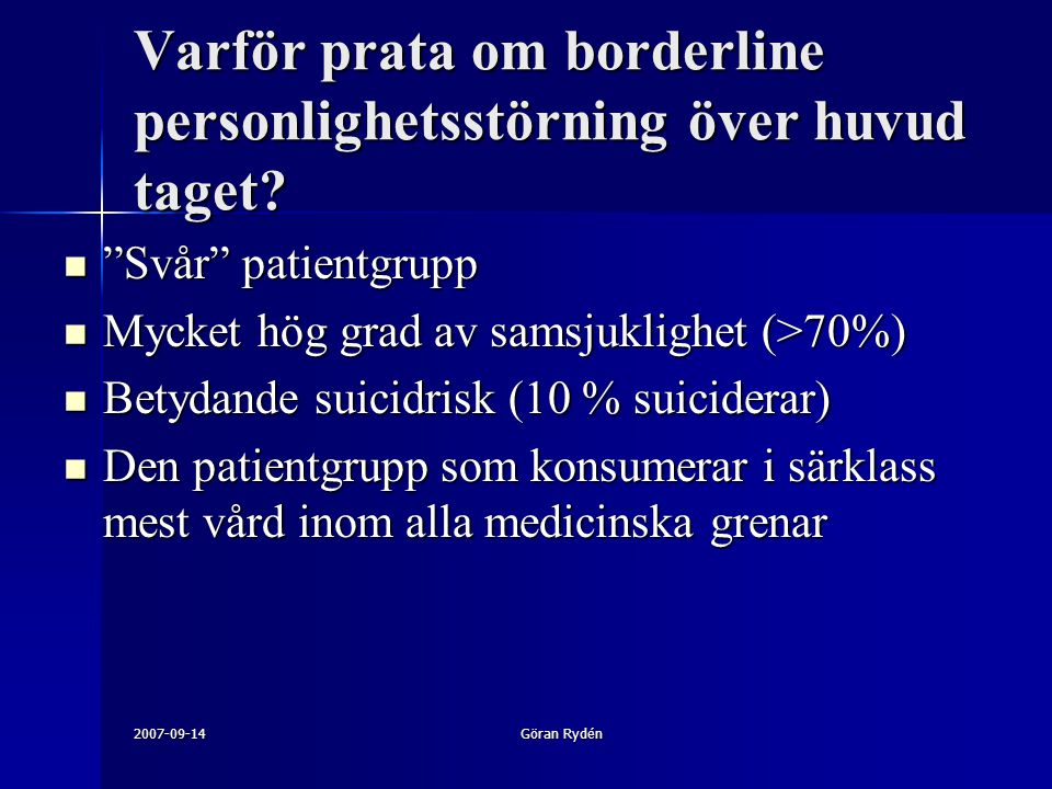 """2007-09-14Göran Rydén Varför prata om borderline personlighetsstörning över huvud taget? """"Svår"""" patientgrupp """"Svår"""" patientgrupp Mycket hög grad av sa"""