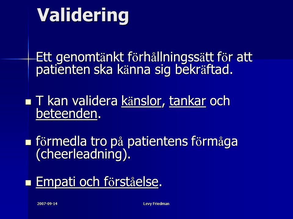 2007-09-14Levy Friedman Validering Ett genomt ä nkt f ö rh å llningss ä tt f ö r att patienten ska k ä nna sig bekr ä ftad. T kan validera k ä nslor,