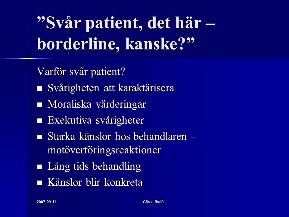 """2007-09-14Göran Rydén """"Svår patient, det här – borderline, kanske?"""" Varför svår patient? Svårigheten att karaktärisera Svårigheten att karaktärisera M"""
