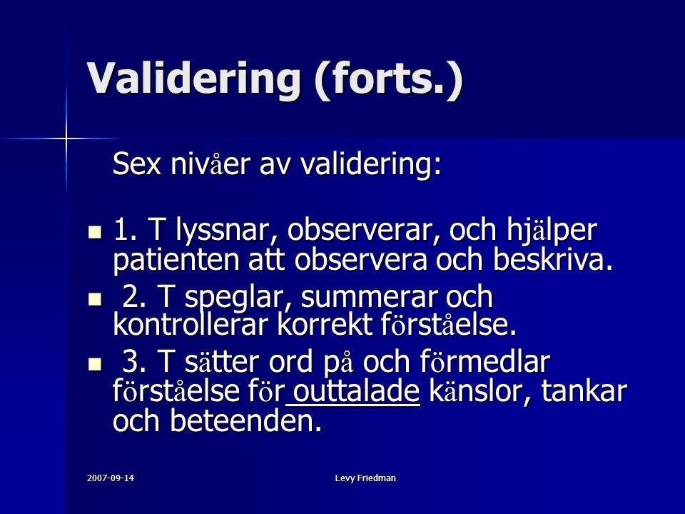 2007-09-14Levy Friedman Validering (forts.) Sex niv å er av validering: 1. T lyssnar, observerar, och hj ä lper patienten att observera och beskriva.