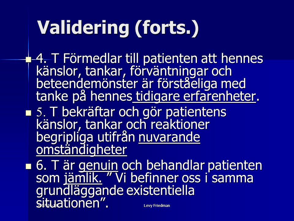 2007-09-14Levy Friedman Validering (forts.) 4. T Förmedlar till patienten att hennes känslor, tankar, förväntningar och beteendemönster är förståeliga