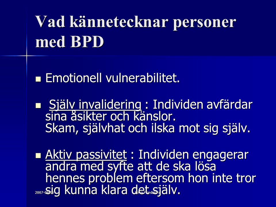 2007-09-14Levy Friedman Vad kännetecknar personer med BPD Emotionell vulnerabilitet. Emotionell vulnerabilitet. Själv invalidering : Individen avfärda