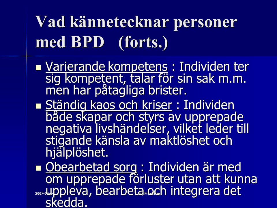 2007-09-14Levy Friedman Vad kännetecknar personer med BPD(forts.) Varierande kompetens : Individen ter sig kompetent, talar för sin sak m.m.