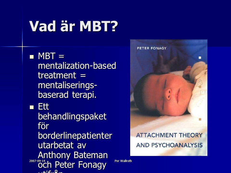 2007-09-14Per Wallroth Vad är MBT? MBT = mentalization-based treatment = mentaliserings- baserad terapi. MBT = mentalization-based treatment = mentali
