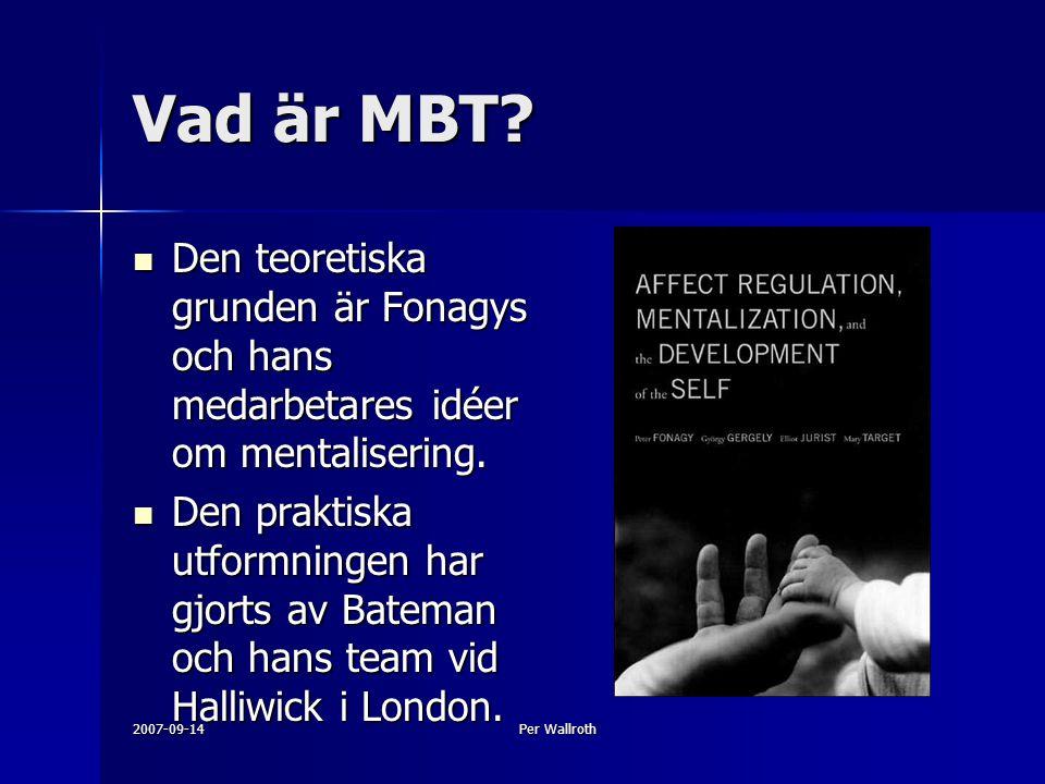 2007-09-14Per Wallroth Vad är MBT? Den teoretiska grunden är Fonagys och hans medarbetares idéer om mentalisering. Den teoretiska grunden är Fonagys o