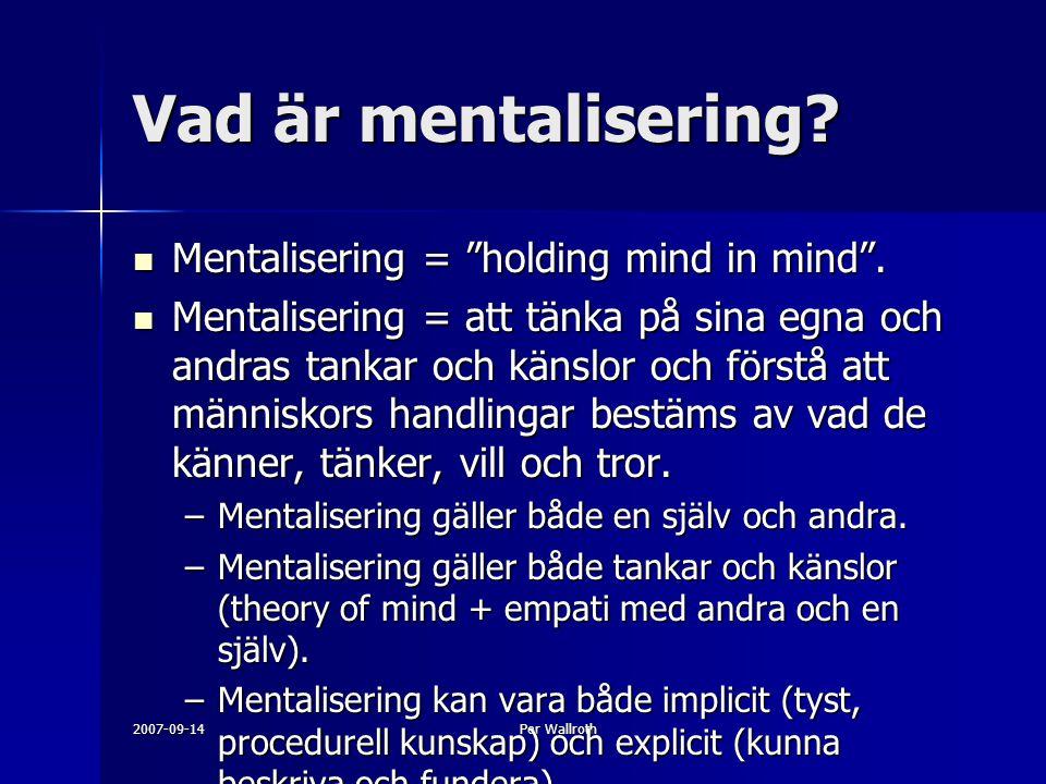 """2007-09-14Per Wallroth Vad är mentalisering? Mentalisering = """"holding mind in mind"""". Mentalisering = """"holding mind in mind"""". Mentalisering = att tänka"""