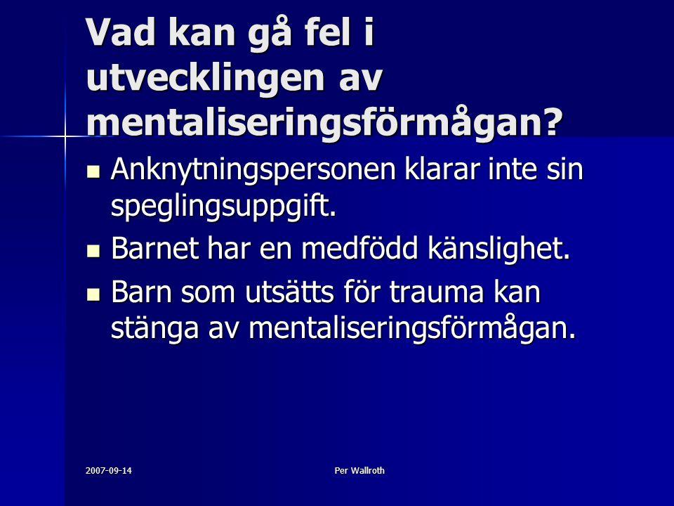 2007-09-14Per Wallroth Vad kan gå fel i utvecklingen av mentaliseringsförmågan.