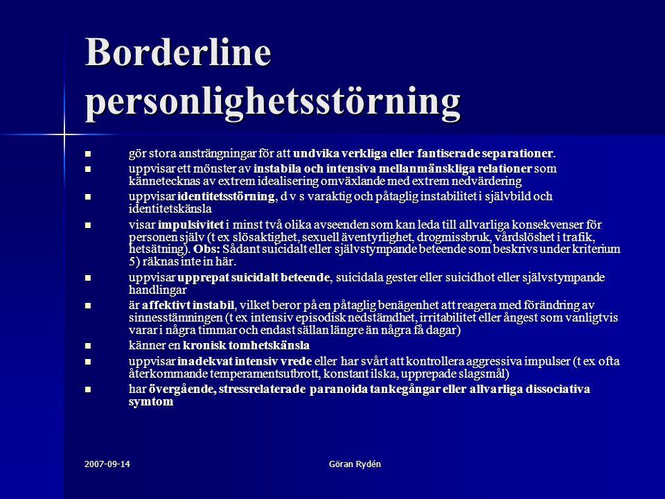 2007-09-14Göran Rydén Borderline personlighetsstörning gör stora ansträngningar för att undvika verkliga eller fantiserade separationer. gör stora ans