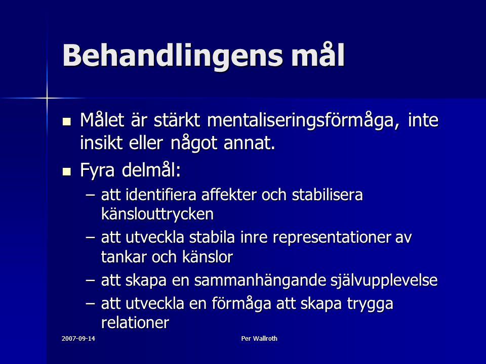 2007-09-14Per Wallroth Behandlingens mål Målet är stärkt mentaliseringsförmåga, inte insikt eller något annat. Målet är stärkt mentaliseringsförmåga,