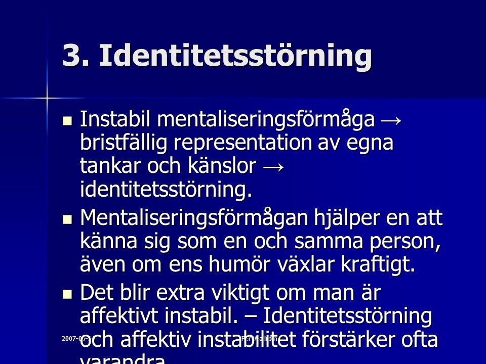 2007-09-14Per Wallroth 3. Identitetsstörning Instabil mentaliseringsförmåga → bristfällig representation av egna tankar och känslor → identitetsstörni