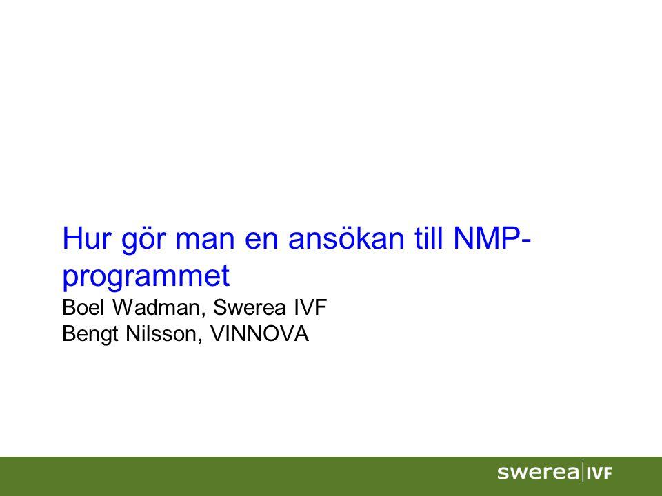 Hur gör man en ansökan till NMP- programmet Boel Wadman, Swerea IVF Bengt Nilsson, VINNOVA