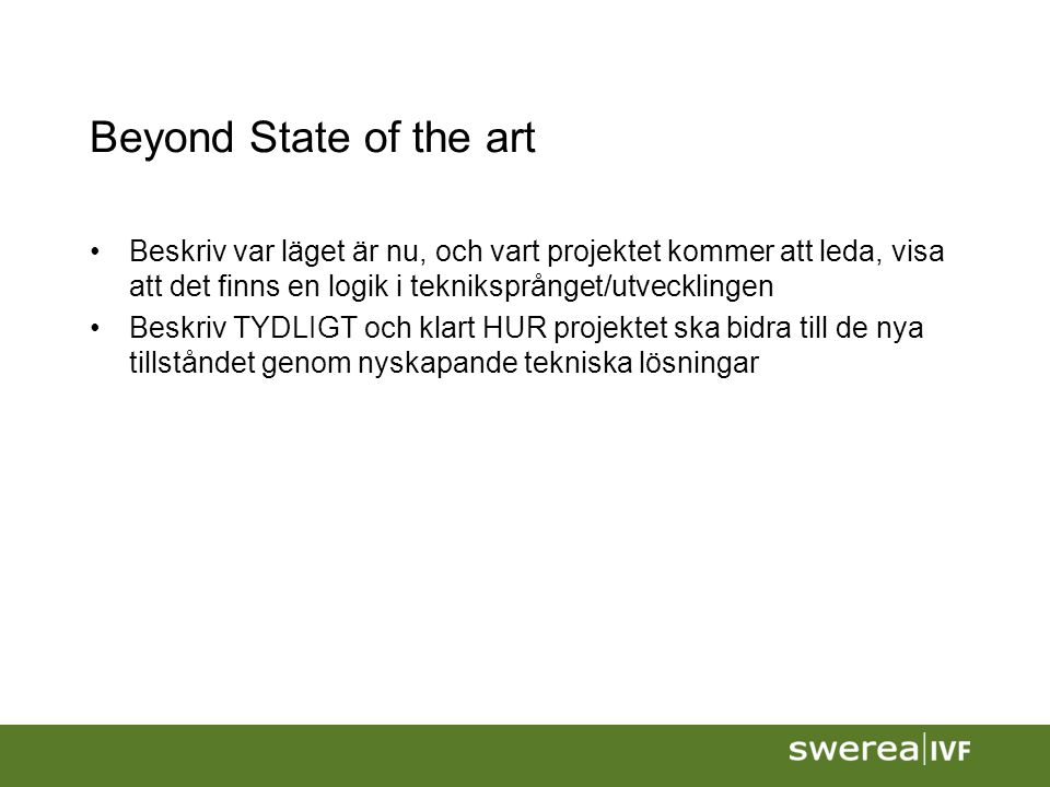 Beyond State of the art Beskriv var läget är nu, och vart projektet kommer att leda, visa att det finns en logik i tekniksprånget/utvecklingen Beskriv