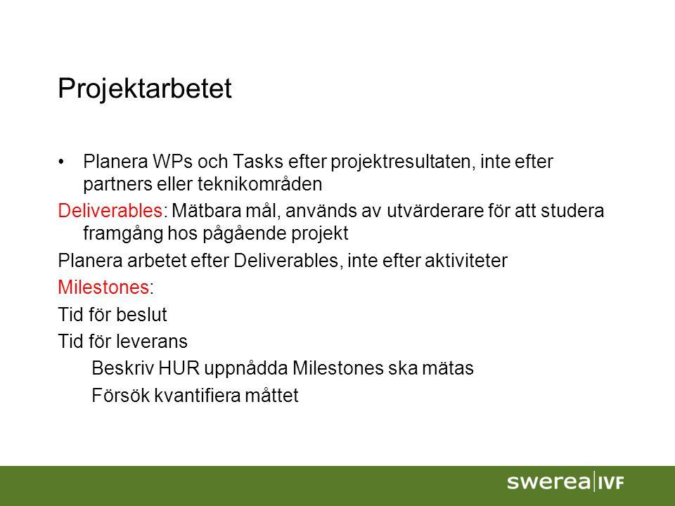 Projektarbetet Planera WPs och Tasks efter projektresultaten, inte efter partners eller teknikområden Deliverables: Mätbara mål, används av utvärderar