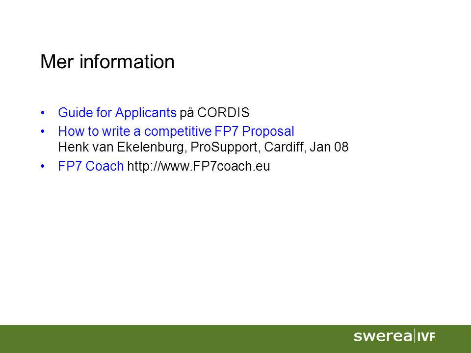 Mer information Guide for Applicants på CORDIS How to write a competitive FP7 Proposal Henk van Ekelenburg, ProSupport, Cardiff, Jan 08 FP7 Coach http://www.FP7coach.eu