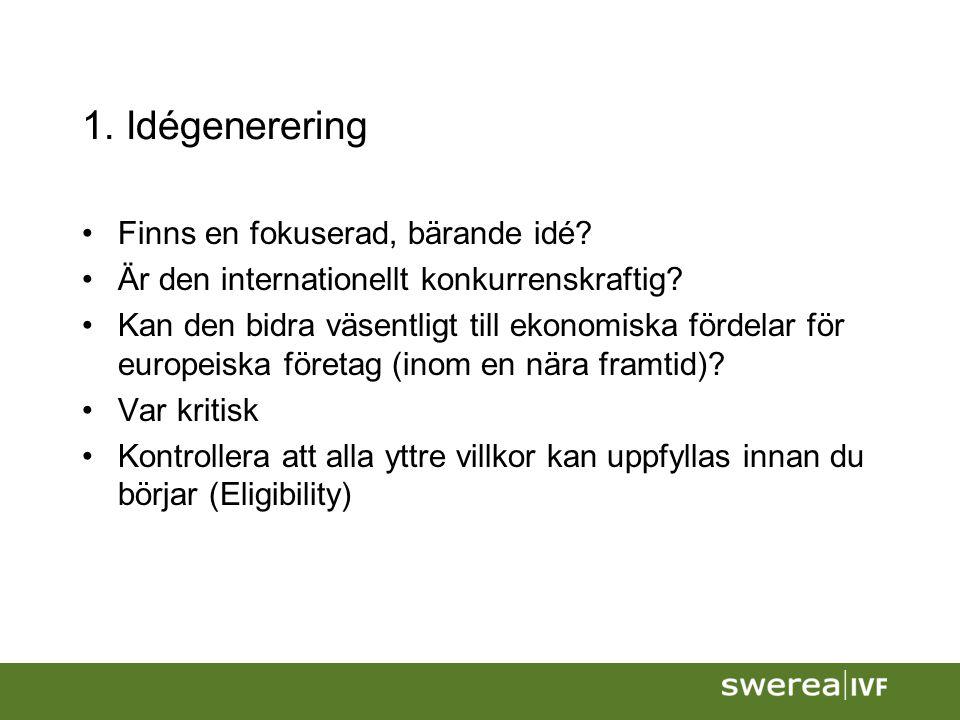 1. Idégenerering Finns en fokuserad, bärande idé? Är den internationellt konkurrenskraftig? Kan den bidra väsentligt till ekonomiska fördelar för euro