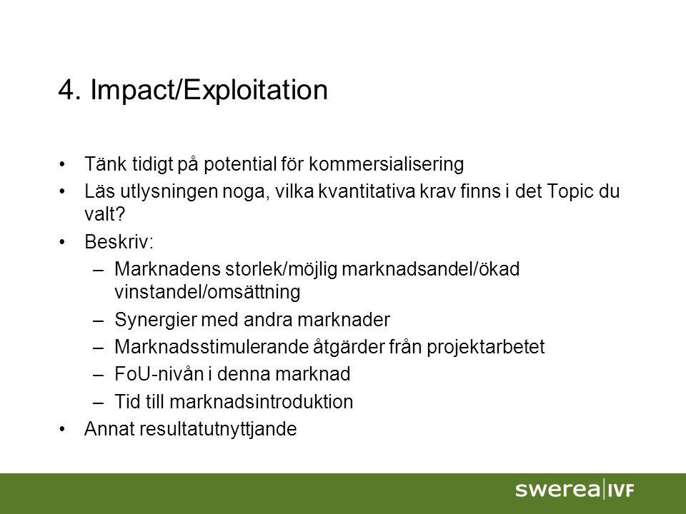 4. Impact/Exploitation Tänk tidigt på potential för kommersialisering Läs utlysningen noga, vilka kvantitativa krav finns i det Topic du valt? Beskriv