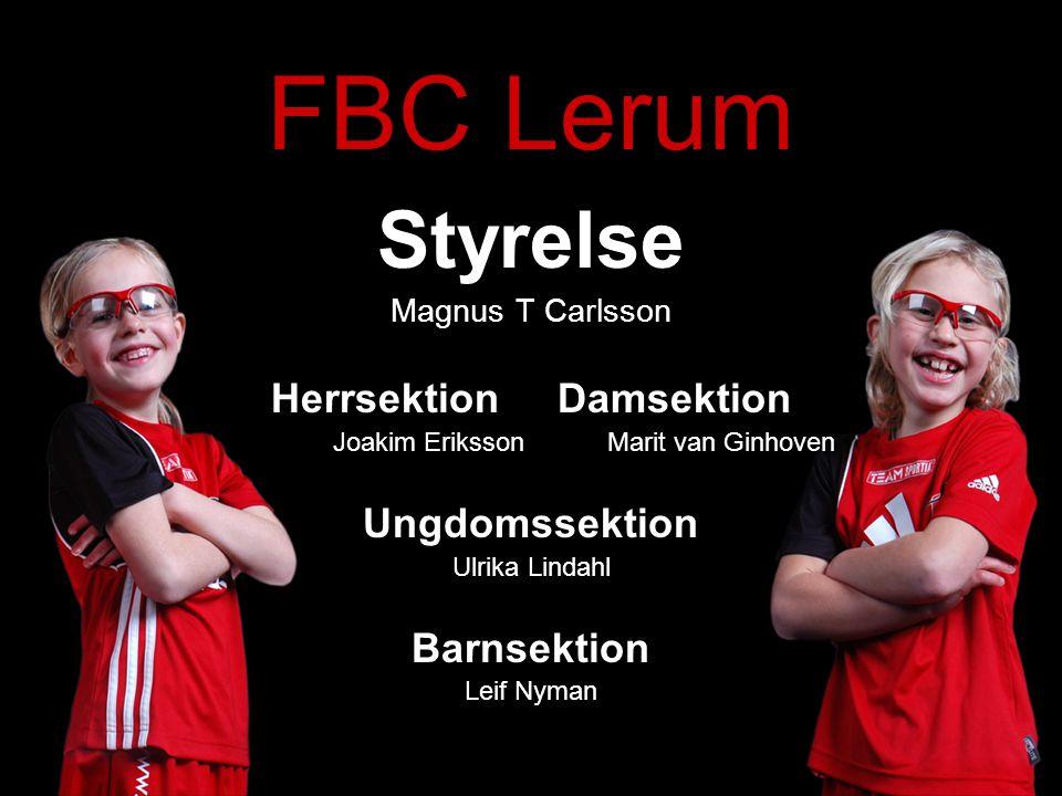 FBC Lerum Styrelse Magnus T Carlsson Herrsektion Damsektion Joakim Eriksson Marit van Ginhoven Ungdomssektion Ulrika Lindahl Barnsektion Leif Nyman