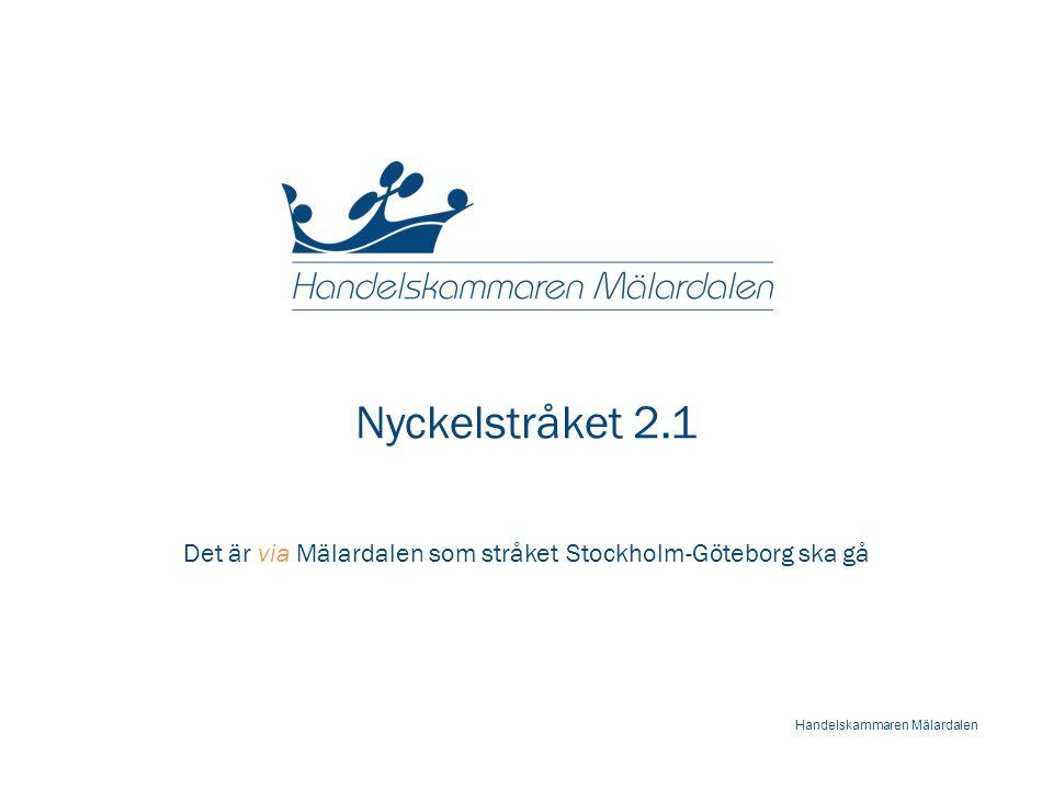 Nyckelstråket 2.1 Det är via Mälardalen som stråket Stockholm-Göteborg ska gå Handelskammaren Mälardalen