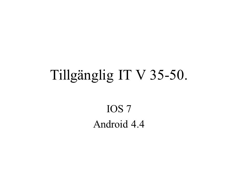 Tillgänglig IT V 35-50. IOS 7 Android 4.4