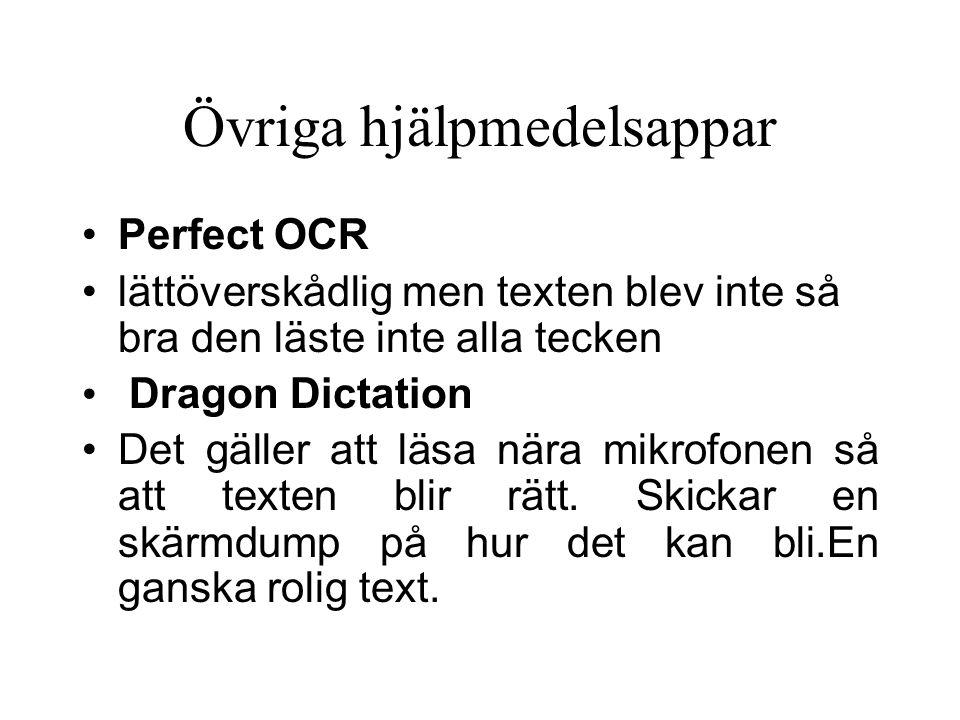 Övriga hjälpmedelsappar Perfect OCR lättöverskådlig men texten blev inte så bra den läste inte alla tecken Dragon Dictation Det gäller att läsa nära mikrofonen så att texten blir rätt.