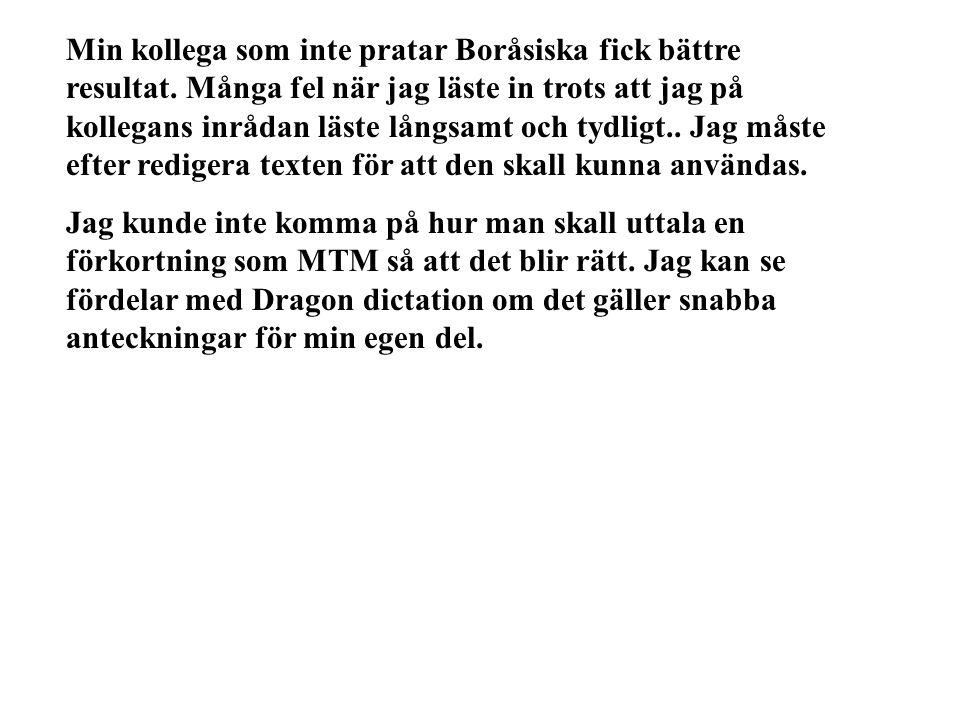 Min kollega som inte pratar Boråsiska fick bättre resultat.