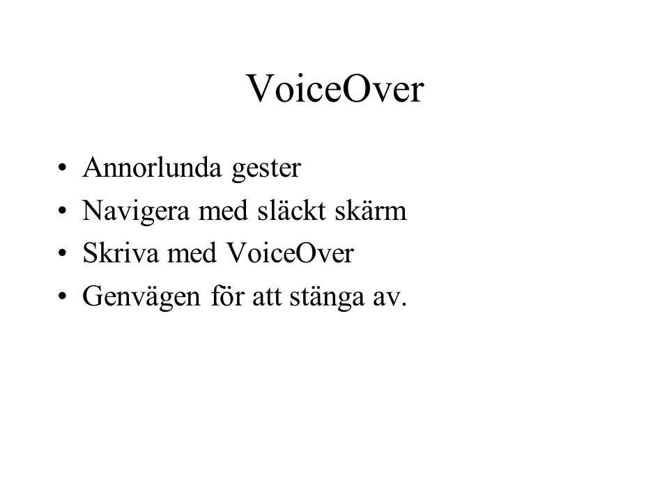VoiceOver Annorlunda gester Navigera med släckt skärm Skriva med VoiceOver Genvägen för att stänga av.