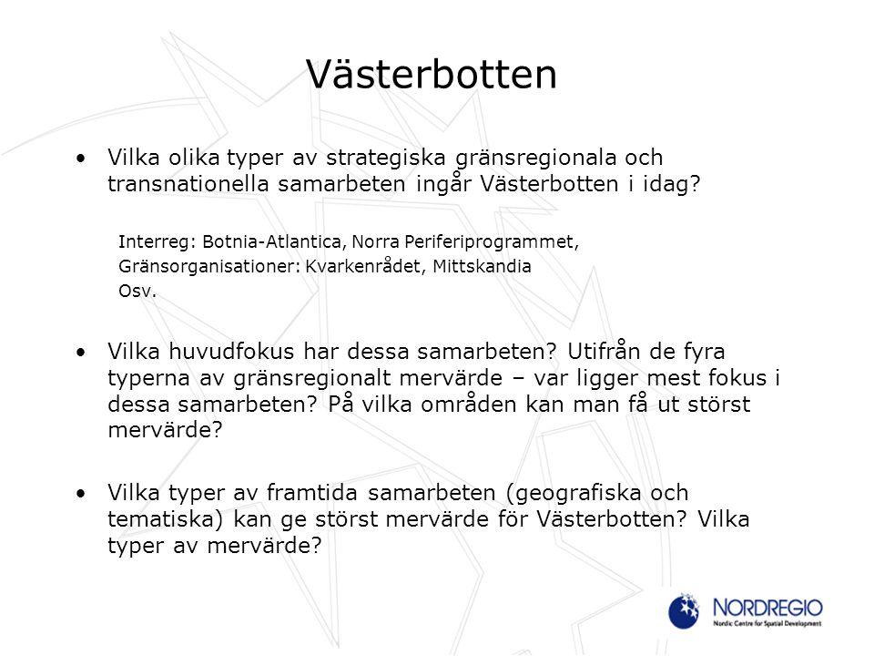 Västerbotten Vilka olika typer av strategiska gränsregionala och transnationella samarbeten ingår Västerbotten i idag? Interreg: Botnia-Atlantica, Nor