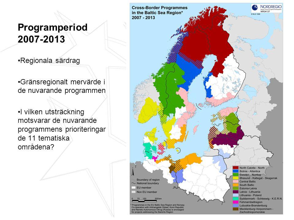 Programperiod 2007-2013 Regionala särdrag Gränsregionalt mervärde i de nuvarande programmen I vilken utsträckning motsvarar de nuvarande programmens prioriteringar de 11 tematiska områdena?
