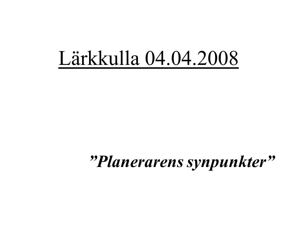 Planerarens synpunkter Lärkkulla 04.04.2008