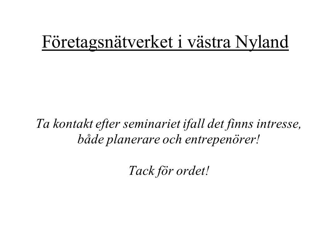 Företagsnätverket i västra Nyland Ta kontakt efter seminariet ifall det finns intresse, både planerare och entrepenörer.