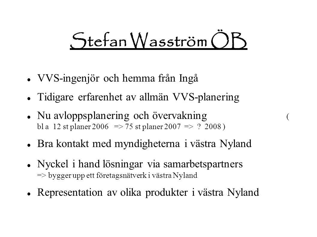 Stefan Wasström ÖB VVS-ingenjör och hemma från Ingå Tidigare erfarenhet av allmän VVS-planering Nu avloppsplanering och övervakning ( bl a 12 st planer 2006 => 75 st planer 2007 => .