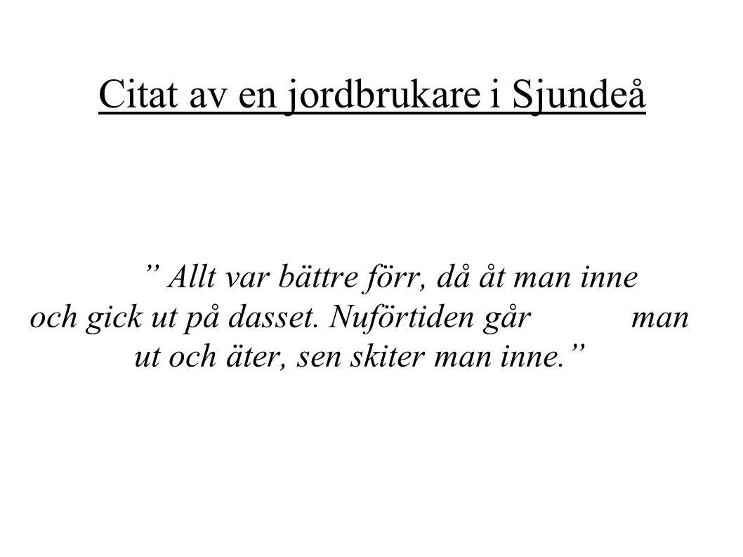Citat av en jordbrukare i Sjundeå Allt var bättre förr, då åt man inne och gick ut på dasset.