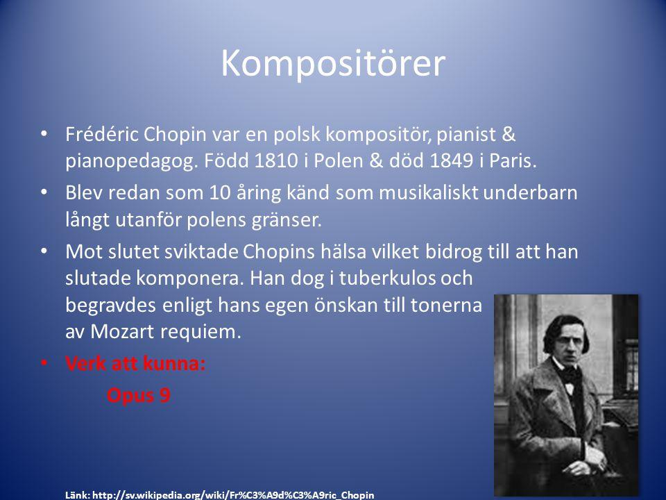 Kompositörer Frédéric Chopin var en polsk kompositör, pianist & pianopedagog. Född 1810 i Polen & död 1849 i Paris. Blev redan som 10 åring känd som m