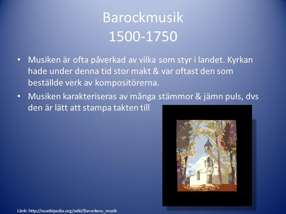 Barockmusik 1500-1750 Musiken är ofta påverkad av vilka som styr i landet. Kyrkan hade under denna tid stor makt & var oftast den som beställde verk a