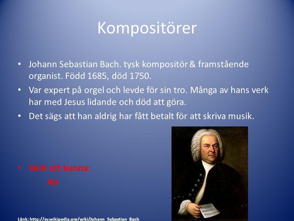 Kompositörer Johann Sebastian Bach. tysk kompositör & framstående organist. Född 1685, död 1750. Var expert på orgel och levde för sin tro. Många av h