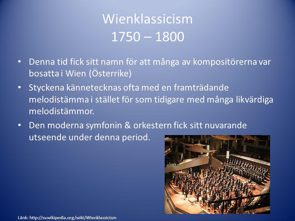 Wienklassicism 1750 – 1800 Denna tid fick sitt namn för att många av kompositörerna var bosatta i Wien (Österrike) Styckena kännetecknas ofta med en framträdande melodistämma i stället för som tidigare med många likvärdiga melodistämmor.