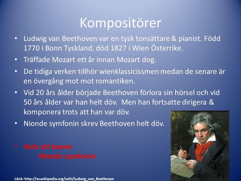 Kompositörer Ludwig van Beethoven var en tysk tonsättare & pianist. Född 1770 i Bonn Tyskland, död 1827 i Wien Österrike. Träffade Mozart ett år innan