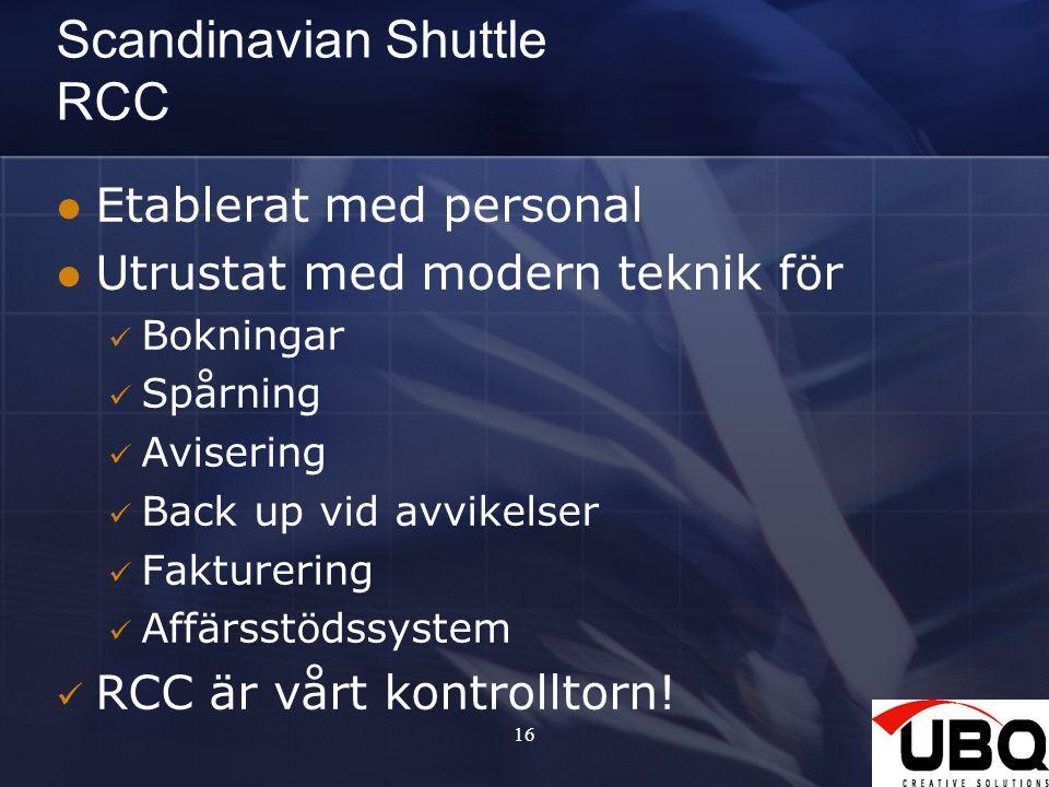 16 Scandinavian Shuttle RCC Etablerat med personal Utrustat med modern teknik för Bokningar Spårning Avisering Back up vid avvikelser Fakturering Affä