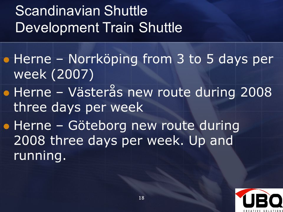 1825 Scandinavian Shuttle Development Train Shuttle Herne – Norrköping from 3 to 5 days per week (2007) Herne – Västerås new route during 2008 three days per week Herne – Göteborg new route during 2008 three days per week.