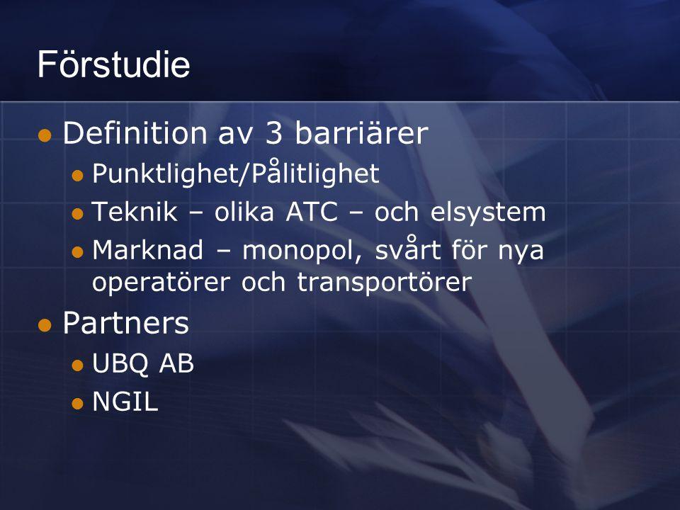 Förstudie Definition av 3 barriärer Punktlighet/Pålitlighet Teknik – olika ATC – och elsystem Marknad – monopol, svårt för nya operatörer och transpor